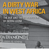 A Dirty War in West Africa: The RUF and the Destruction of Sierra Leone