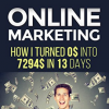 Online Marketing: How I turned 0$ into 7294$ in 13 days