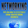Networking: Tips on how to Effectively Grow your Network Business