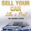 Sell Your Car Like A Pro! - An Insider Guide