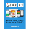 Fake It Make It: How to Make an App Prototype in 3 Hours