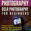 PHOTOGRAPHY: DSLR PHOTOGRAPHY FOR BEGINNERS