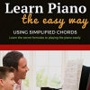 Learn Piano: Learn Piano the Easy Way Using Simplified Chords