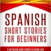 Spanish: Short Stories For Beginners - 9 Captivating Short Stories to Learn Spanish & Expand Your Vocabulary While Having Fun