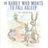 The Rabbit Who Wanted to Fall Asleep