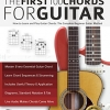 The First 100 Chords for Guitar: How to Learn and Play Guitar Chords: The Complete Beginner Guitar Method