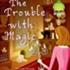 The Trouble With Magic (Bewitching Mysteries)
