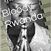 Bloody Rwanda: The Genocide