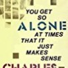 You Get So Alone at Times That It Just Makes Sense