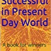 How to be Successful in Present Day World