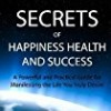 The Spiritual Secrets of Happiness Health and Success