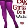 Big Girls Do It Wilder