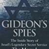 Gideon's Spies: The Inside Story of Israel's Legendary Secret Service