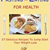 Fasting And Eating For Health: 57 Delicious Recipes To Jump Start Your Weight Loss