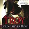 Lord of the Silver Bow (Troy Trilogy)
