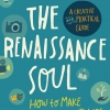 The Renaissance Soul: How to Make Your Passions Your Life