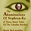 The Abominations Of Nephren-Ka & Three More Tales Of The Cthulhu Mythos