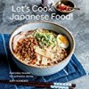 Let's Cook Japanese Food: Everyday Recipes for Authentic Dishes
