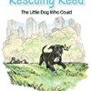 Rescuing Reed: The Little Dog Who Could