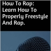 [TUTORIAL] How To Rap: Learn How To Properly Freestyle And Rap