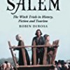 The Making of Salem: The Witch Trials in History, Fiction and Tourism