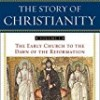 The Story of Christianity: The Early Church to the Dawn of the Reformation