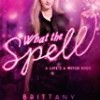 What the Spell? (Life's a Witch)