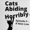 Cats Abiding Horrible: Episode II - A New Low