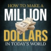 [TUTORIAL] How to make a million dollars in today's world