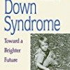 A Parent's Guide to Down Syndrome: Toward a Brighter Future, Revised Edition