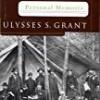 Personal Memoirs: Ulysses S. Grant