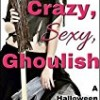 Crazy, Sexy, Ghoulish: A Halloween Romance