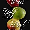 Wicked Ugly Bad (A Kinda Fairy Tale)