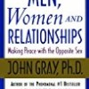 Men, Women, and Relationships: Making Peace with the Opposite Sex