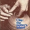 Clay: The Potter's Wheel