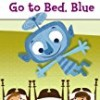 Go to Bed, Blue (Penguin Young Readers)