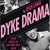 Dyke Drama: The Complete Guide to Getting Out Alive