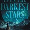 Even the Darkest Stars