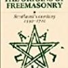 The Origins of Freemasonry: Scotland's Century, 1590 - 1710
