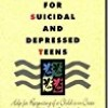 A Parent's Guide for Suicidal and Depressed Teens