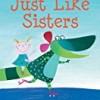 Just Like Sisters