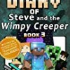 Diary of Minecraft Steve and the Wimpy Creeper Book 3