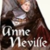 Anne Neville (England's Forgotten Queens Series)