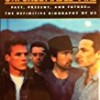 Unforgettable Fire: Past, Present, and Future--The Definitive Biography of U2