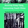Desiring Hong Kong, Consuming South China