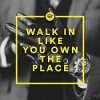 Walk In Like You Own the Place