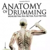 Anatomy of Drumming: Move Better, Feel Better, Play Better