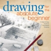 Drawing for the Absolute Beginner: A Clear & Easy Guide to Successful Drawing