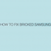2017 still OFFICIAL WAY to FIX & ROOT - ANY BRICKED SAMSUNG GALAXY TAB or PHONE